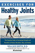 Exercises for Healthy Joints: The Complete Guide to Increasing Strength and Flexibility of Knees, Shoulders, Hips, and Ankles (Exercises for)