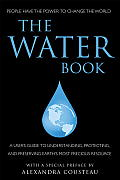 The Water Book: A User's Guide to Understanding, Protecting, and Preserving Earth's Most Precious Resource