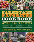 The Farmstand Favorites Cookbook: Over 300 Recipes Celebrating Local, Farm-Fresh Food (Farmstand Favorites)