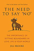 The Need to Say No: The Importance of Setting Boundaries in Love, Life, & Your World - How to Be Bullish and Not Bullied (Little Book. Big Idea.)