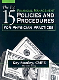 The Top 15 Financial Management Policies and Procedures for Physician Practices [With CDROM]