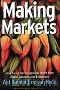 Making Markets How Firms Can Design & Profit from Online Auctions & Exchanges