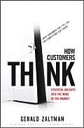 How Customers Think  : Essential Insights Into the Mind of the Market (03 Edition)