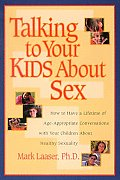 Talking to Your Kids about Sex: How to Have a Lifetime of Age-Appropriate Conversations with Your Children about Healthy Sexuality