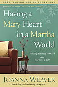 Having a Mary Heart in a Martha World Finding Intimacy with God in the Busyness of Life