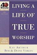 Living a Life of True Worship (40-Minute Bible Studies)