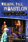 Walking Tall in Babylon: Raising Children to Be Godly and Wise in a Perilous World