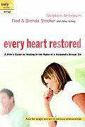 Every Heart Restored A Wifes Guide to Healing in the Wake of a Husbands Sexual Sin