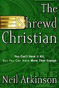 The Shrewd Christian: You Can't Have It All, but You Can Have More than Enough Cover