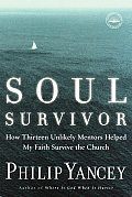 Soul Survivor How Thirteen Unlikely Mentors Helped My Faith Survive the Church