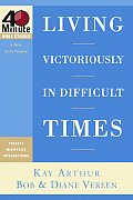 Living Victoriously in Difficult Times (40 Minute Bible Studies)