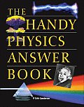 The Handy Physics Answer Book (Handy Answer Books)