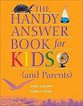 The Handy Answer Book for Kids (and Parents) (Handy Answer Books)