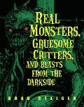 Real Monsters Gruesome Crittersd Beasts from the Darkside