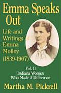 Emma Speaks Out: Life and Writings of Emma Molloy (1839-1907); Vol. II Indiana Women Who Made a Difference