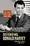 Defending Donald Harvey : the Case of America's Most Notorious Angel-of-death Serial Killer (05 Edition)