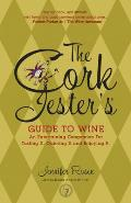 The Cork Jester's Guide to Wine: An Entertaining Companion for Tasting It, Ordering It & Enjoying It