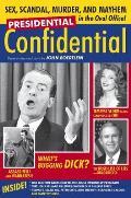 Presidential Confidential Sex Scandal Murder & Mayhem in the Oval Office