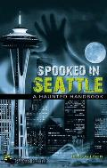 Spooked in Seattle: A Haunted Handbook (America's Haunted Road Trip) Cover