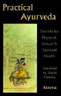 Practical Ayurveda: Secrets of Physical, Sexual, & Spiritual Health