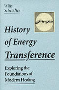 History of Energy Transference: Exploring the Foundations of Modern Healing