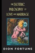 Esoteric Philosophy of Love & Marriage Revised