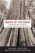 Taking Up The Runes: A Complete Guide To Using Runes In Spells, Rituals, Divination & Magic by Diana L. Paxson