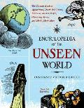 Encyclopedia of the Unseen World The Ultimate Guide to Apparitions Death Bed Visions Mediums Shadow People Wandering Spirits & Much Much More