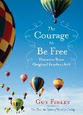 Courage to Be Free Discover Your Original Fearless Self