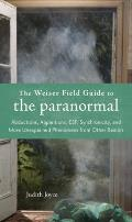 The Weiser Field Guide to the Paranormal: Abductions, Apparitions, ESP, Synchronicity, and More Unexplained Phenomena from Other Realms