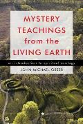 Mystery Teachings from the Living Eart An Introduction to Spiritual Ecology