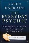 The Everyday Psychic: A Practical Guide to Activating Your Psychic Gifts Cover