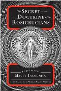 Secret Doctrine of the Rosicrucians A Lost Classic by Magus Incognito