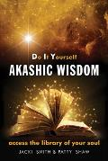 Do It Yourself Akashic Wisdom Access the Library of Your Soul