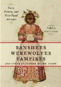 Banshees Werewolves Vampires & Other Creatures of the Night Facts Fictions & First Hand Accounts