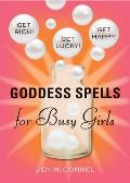 Goddess Spells for Busy Girls: Get Rich, Get Happy, Get Lucky