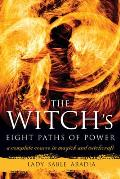 The Witch's Eight Paths of Power: A Complete Course in Magick and Witchcraft