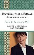 Succeeding as a Female Superintendent: How to Get There and Stay There Cover
