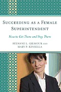 Succeeding as a Female Superintendent: How to Get There and Stay There