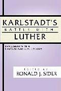 Karlstadt's Battle with Luther: Documents in Liberal-Radical Debate