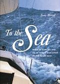 To the Sea: Sagas of Survival and Tales of Epic Challenge on the Seven Seas