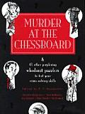 Murder at the Chessboard & 43 Other Perplexing Whodunit Puzzlers to Test Your Crime Solving Skills
