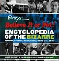 Ripley's Believe It or Not! Encyclopedia of the Bizarre: Amazing, Strange, Inexplicable, Weird and All True! (Ripley's Believe It or Not!)
