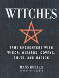 Witches True Encounters With Wicca Wizar