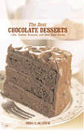 The Best Chocolate Desserts: Cakes, Cookies, Brownies, and Other Sinful Sweets (Best Series)