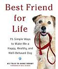 Best Friend for Life 75 Simple Ways to Make Me a Happy Healthy & Well Behaved Dog