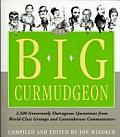 Big Curmudgeon 2500 Irreverently Outrageous Quotations from World Class Grump & Cantankerous Commentators