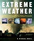 Extreme Weather Understanding the Science of Hurricanes Tornadoes Floods Heat Waves Snow Storms Global Warming & Other Atmosphe