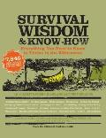 Survival Wisdom & Know How: Everything You Need to Know to Thrive in the Wilderness