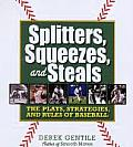 Splitters Squeezes & Steals The Inside Story of Baseballs Greatest Techniques Strategies & Plays